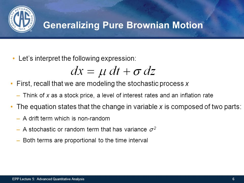 Generalizing Pure Brownian Motion Let's interpret the following expression: First, recall that we are modeling the stochastic process x –Think of x as