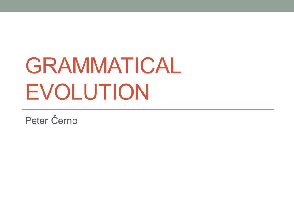 Grammatical Evolution (GE) Is an evolutionary algorithm that can evolve programs.