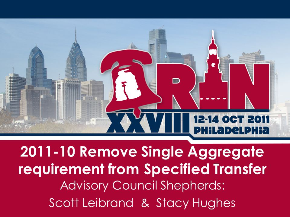 Advisory Council Shepherds: Scott Leibrand & Stacy Hughes 2011-10 Remove Single Aggregate requirement from Specified Transfer