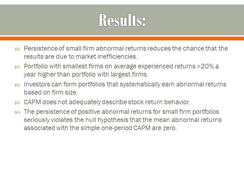  Persistence of small firm abnormal returns reduces the chance that the results are due to market inefficiencies.