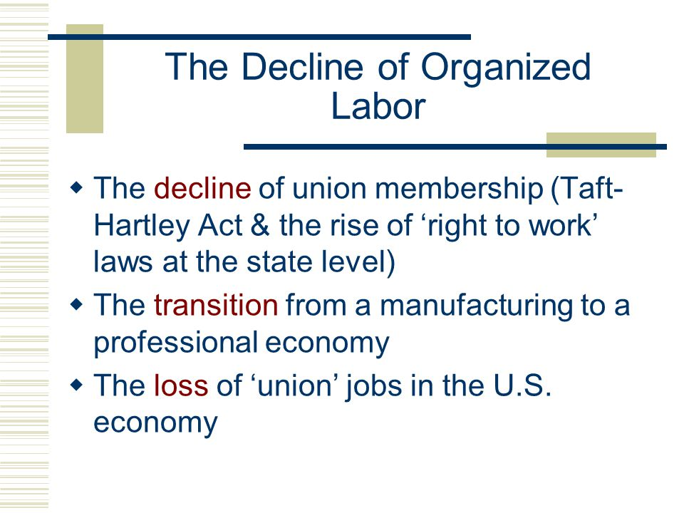 Organized Labor  The importance of the Wagner Act in legalizing labor unions  1930-1960: the 'golden age' of labor  The AFL-CIO merger in 1955 & its attempts to influence policies at the national level