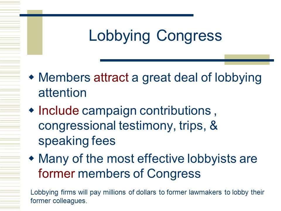 What Interest Groups Do  Interest groups engage in a variety of activities  However, the most important is lobbying Attempting to influence legislation & persuade political actors to support a group's policy preferences  Lobbying occurs at all levels of American govt.