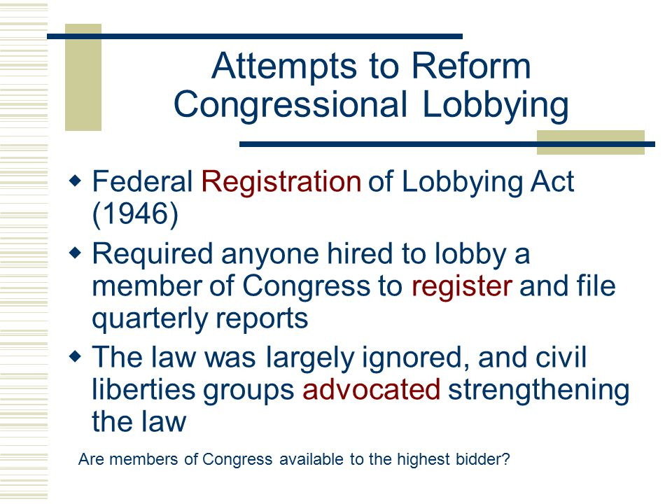 Lobbying Congress  Members attract a great deal of lobbying attention  Include campaign contributions, congressional testimony, trips, & speaking fees  Many of the most effective lobbyists are former members of Congress Lobbying firms will pay millions of dollars to former lawmakers to lobby their former colleagues.