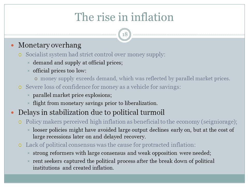 The rise in inflation 18 Monetary overhang  Socialist system had strict control over money supply:  demand and supply at official prices;  official prices too low: money supply exceeds demand, which was reflected by parallel market prices.