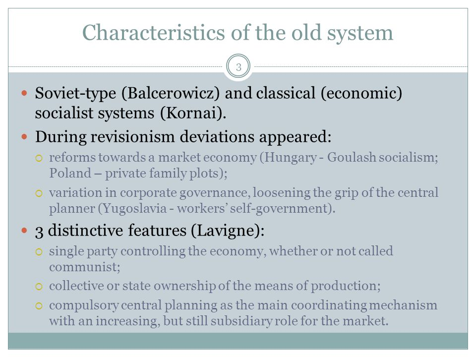 Characteristics of the old system 3 Soviet-type (Balcerowicz) and classical (economic) socialist systems (Kornai).