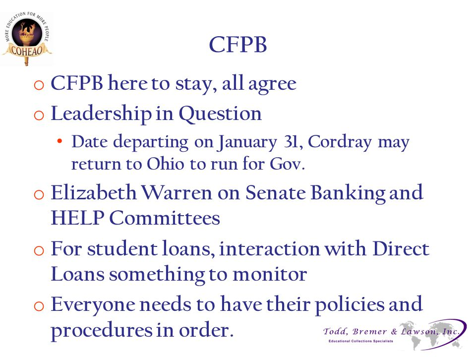 CFPB o CFPB here to stay, all agree o Leadership in Question Date departing on January 31, Cordray may return to Ohio to run for Gov.