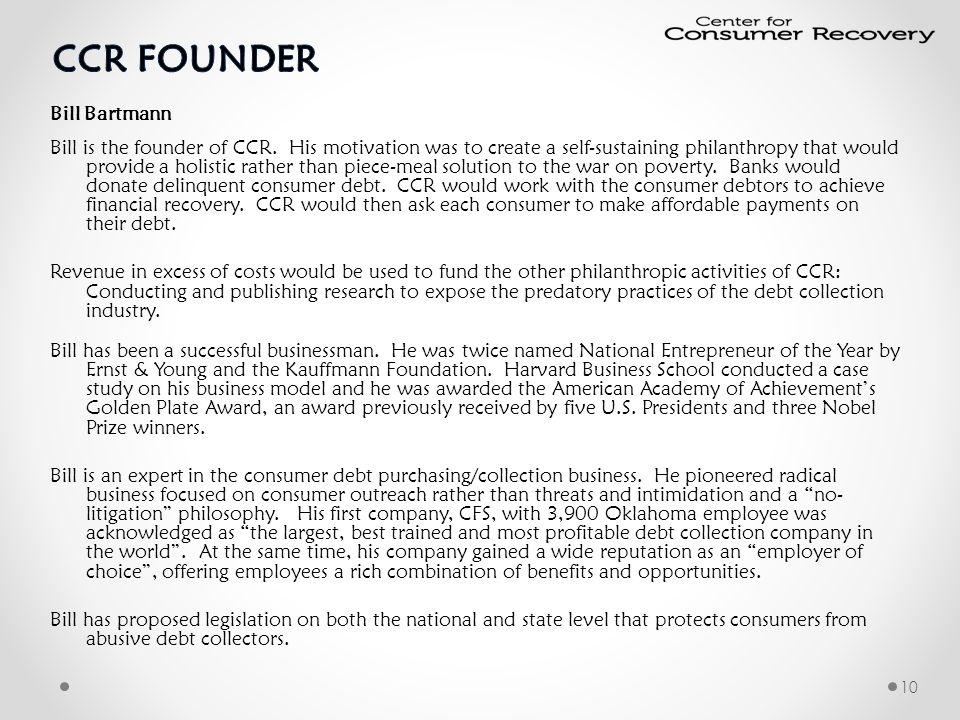 Bill Bartmann Bill is the founder of CCR.