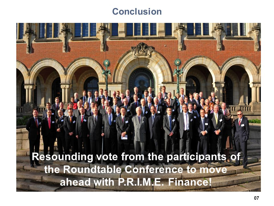 Conclusion Resounding vote from Roundtable participants to move ahead with PRIME Finance.