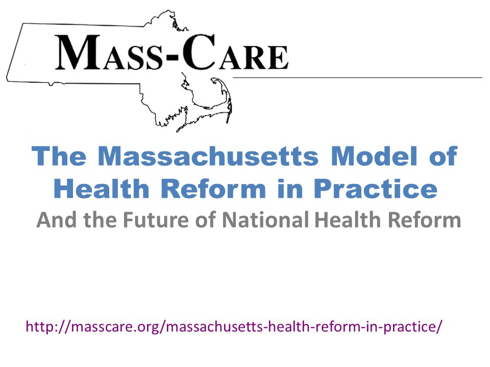Massachusetts Health Reform ( Chapter 58 ) April 12, 2006 Patient Protection and Affordable Care Act March 23, 2010 Presidential Elections November, 2012