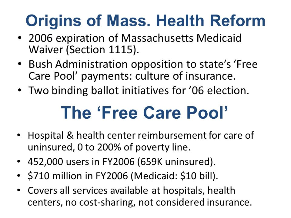 Origins of Mass. Health Reform 2006 expiration of Massachusetts Medicaid Waiver (Section 1115).