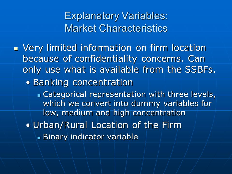 Explanatory Variables: Market Characteristics Very limited information on firm location because of confidentiality concerns.