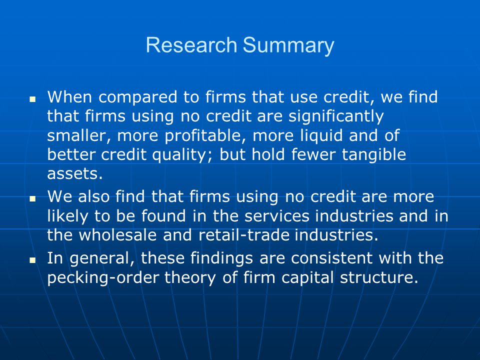 Research Summary When compared to firms that use credit, we find that firms using no credit are significantly smaller, more profitable, more liquid and of better credit quality; but hold fewer tangible assets.