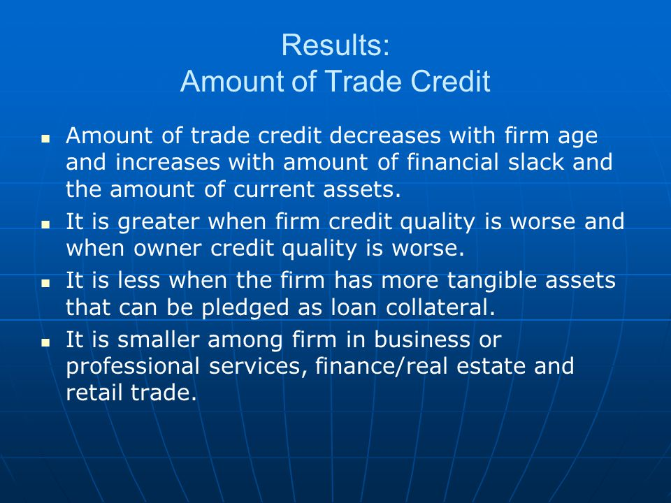 Results: Amount of Trade Credit Amount of trade credit decreases with firm age and increases with amount of financial slack and the amount of current assets.
