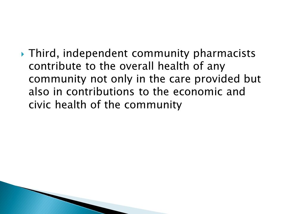  Third, independent community pharmacists contribute to the overall health of any community not only in the care provided but also in contributions t