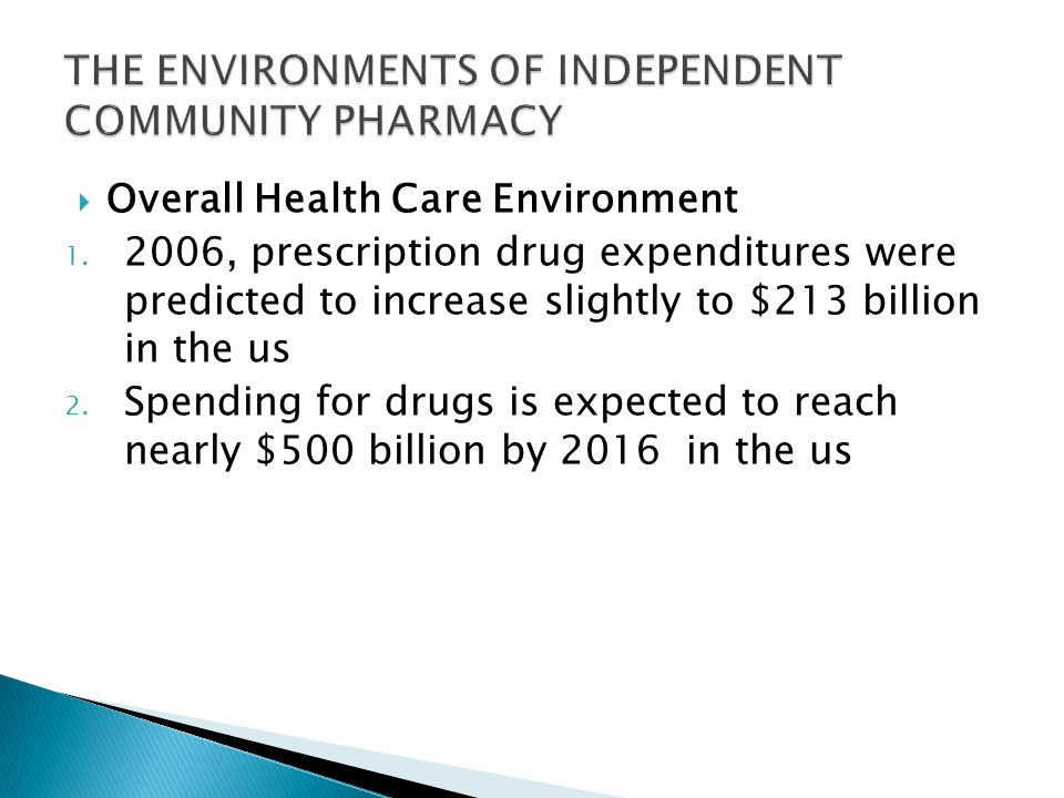  Overall Health Care Environment 1. 2006, prescription drug expenditures were predicted to increase slightly to $213 billion in the us 2. Spending fo
