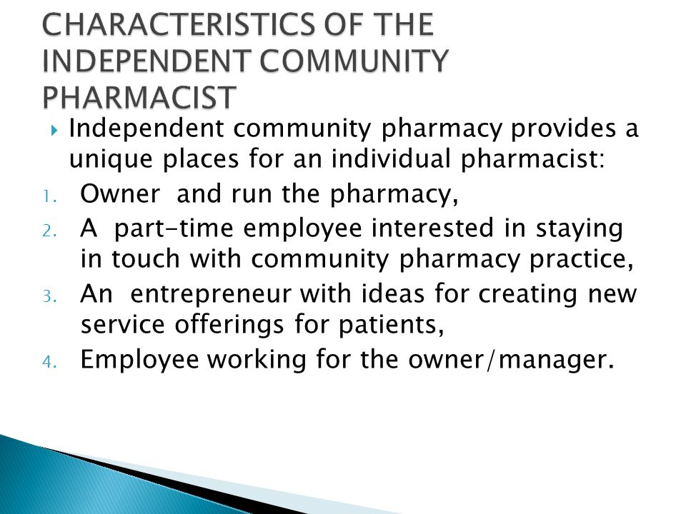  Independent community pharmacy provides a unique places for an individual pharmacist: 1. Owner and run the pharmacy, 2. A part-time employee interes