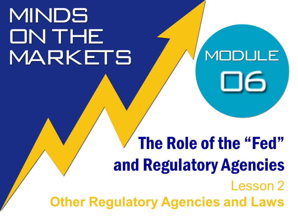 The Role of the Fed and Regulatory Agencies Lesson 2 Other Regulatory Agencies and Laws