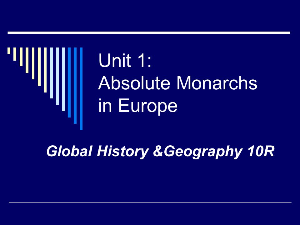Unit 1: Absolute Monarchs in Europe Global History &Geography 10R