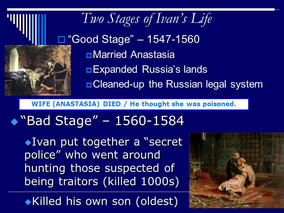 "Two Stages of Ivan's Life  ""Good Stage"" – 1547-1560  Married Anastasia  Expanded Russia's lands  Cleaned-up the Russian legal system WIFE (ANASTAS"