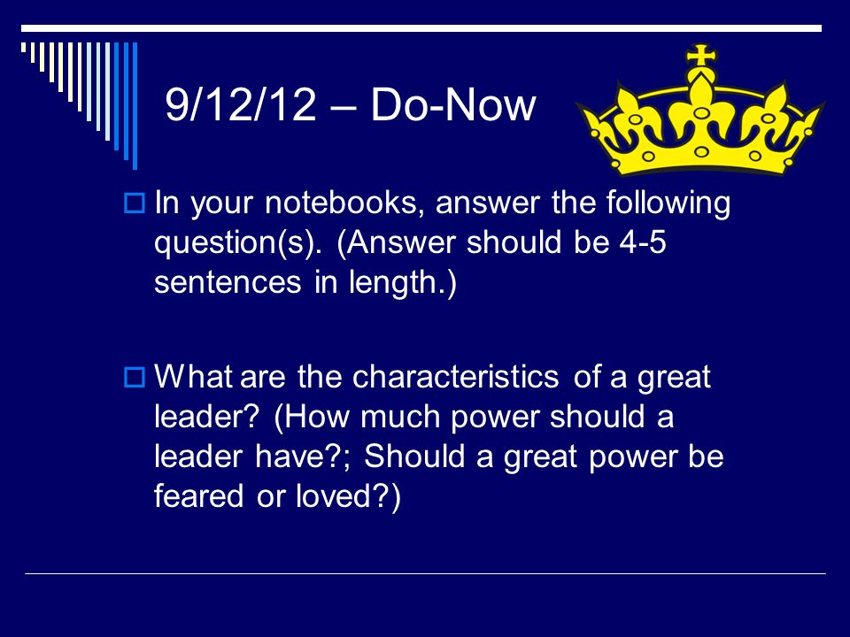 9/12/12 – Do-Now  In your notebooks, answer the following question(s). (Answer should be 4-5 sentences in length.)  What are the characteristics of