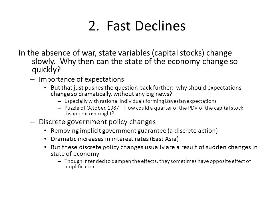 2. Fast Declines In the absence of war, state variables (capital stocks) change slowly. Why then can the state of the economy change so quickly? – Imp