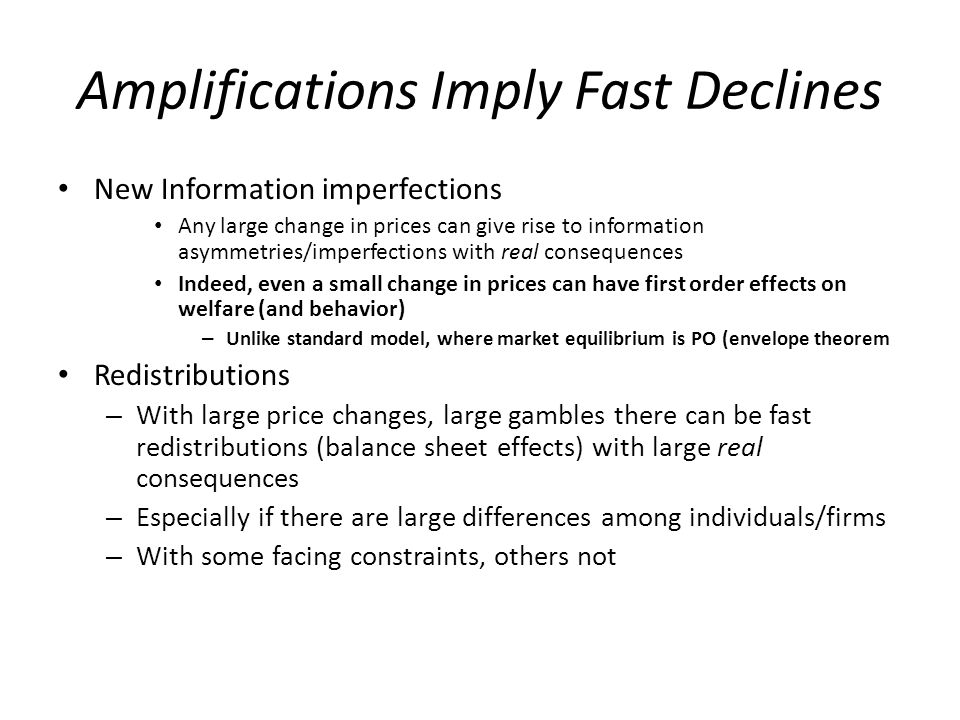 Amplifications Imply Fast Declines New Information imperfections Any large change in prices can give rise to information asymmetries/imperfections wit