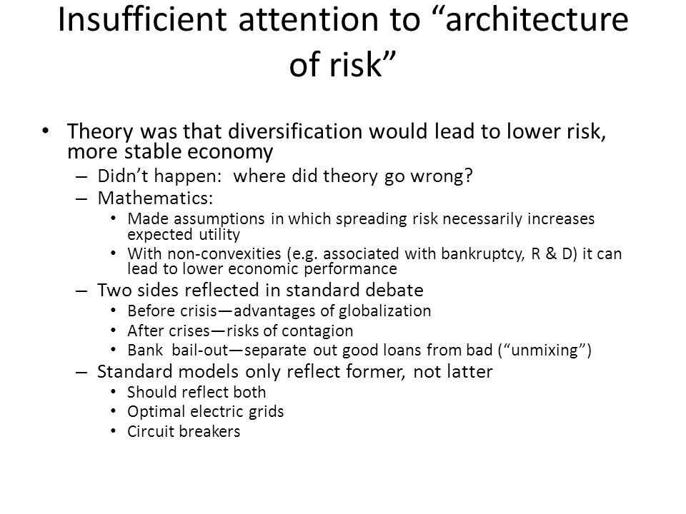 """Insufficient attention to """"architecture of risk"""" Theory was that diversification would lead to lower risk, more stable economy – Didn't happen: where"""