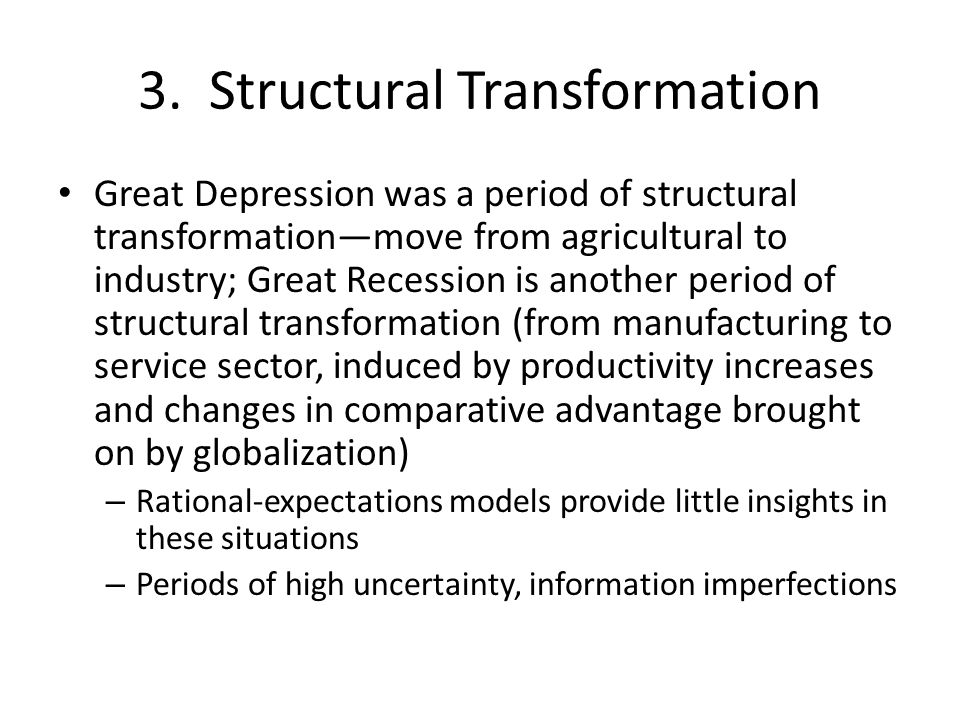 3. Structural Transformation Great Depression was a period of structural transformation—move from agricultural to industry; Great Recession is another