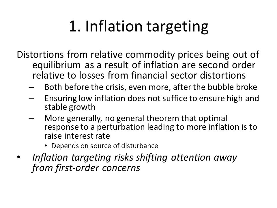 1. Inflation targeting Distortions from relative commodity prices being out of equilibrium as a result of inflation are second order relative to losse