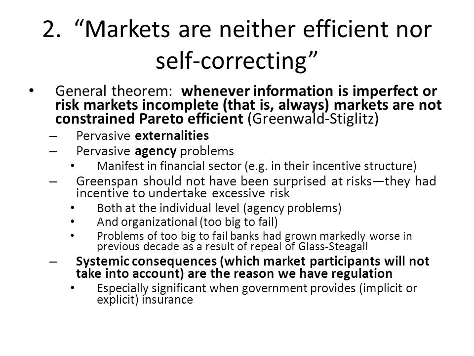 """2. """"Markets are neither efficient nor self-correcting"""" General theorem: whenever information is imperfect or risk markets incomplete (that is, always)"""