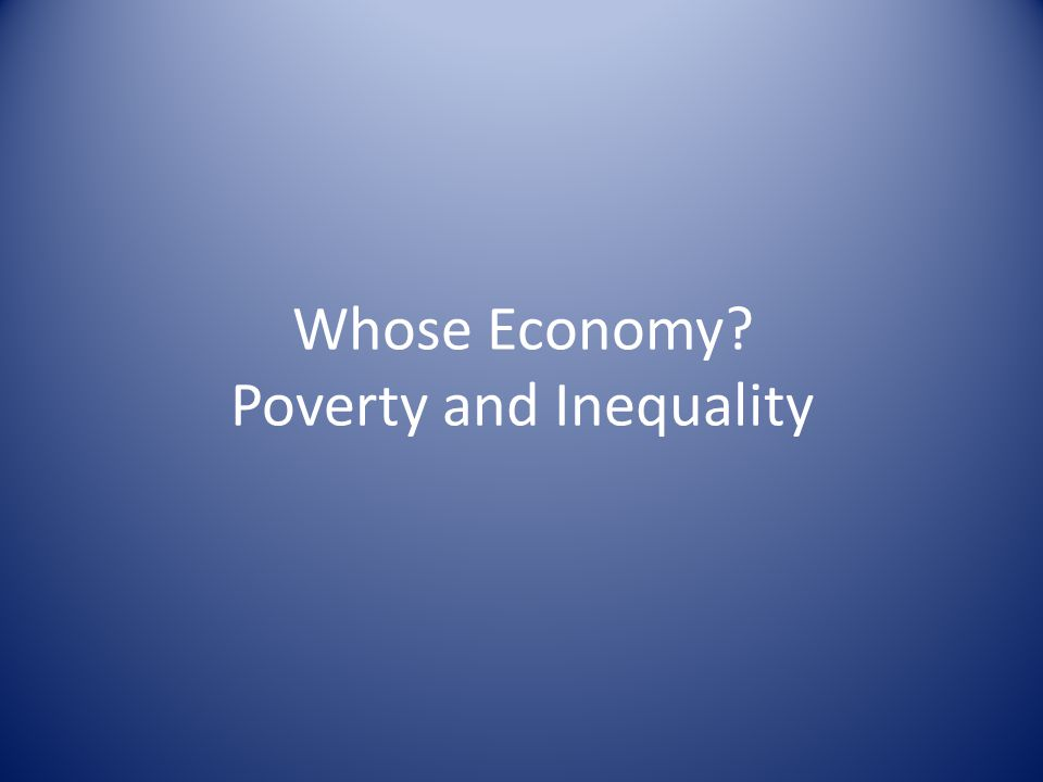Whose Economy Poverty and Inequality
