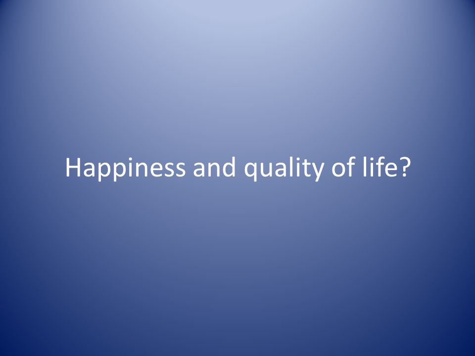 Happiness and quality of life