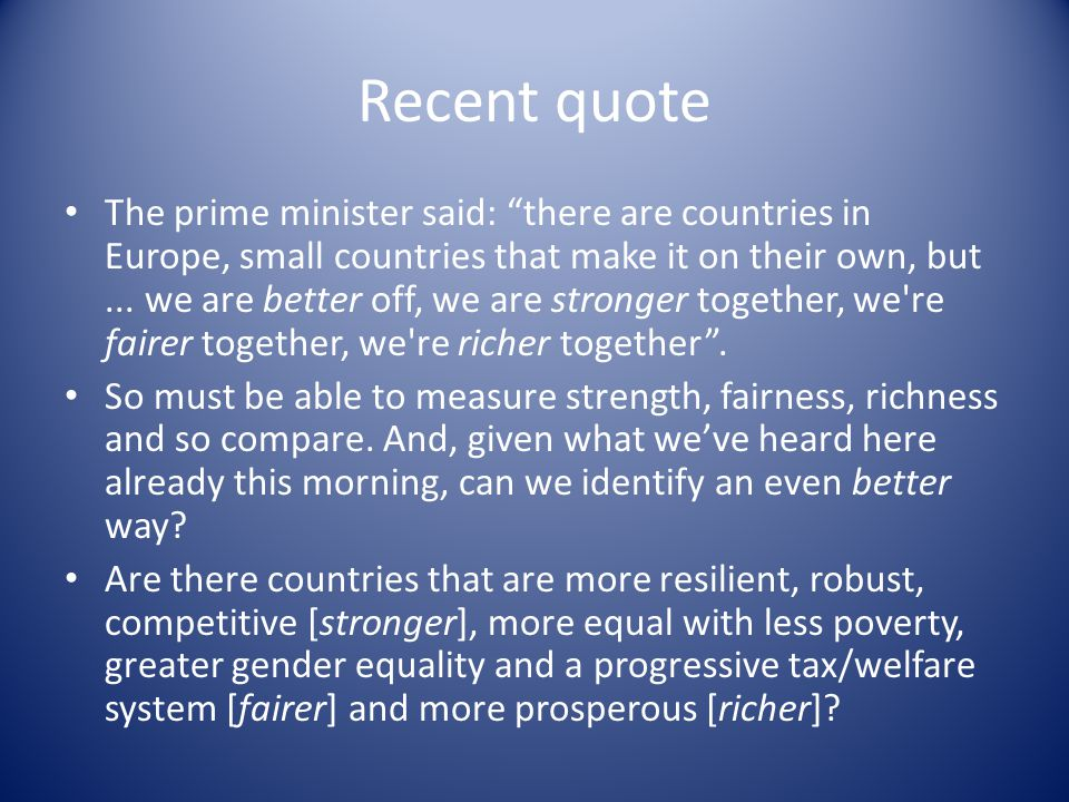 Recent quote The prime minister said: there are countries in Europe, small countries that make it on their own, but...