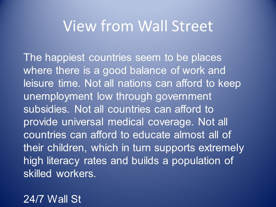 View from Wall Street The happiest countries seem to be places where there is a good balance of work and leisure time.