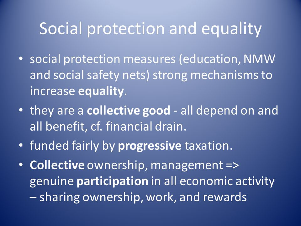 Social protection and equality social protection measures (education, NMW and social safety nets) strong mechanisms to increase equality.