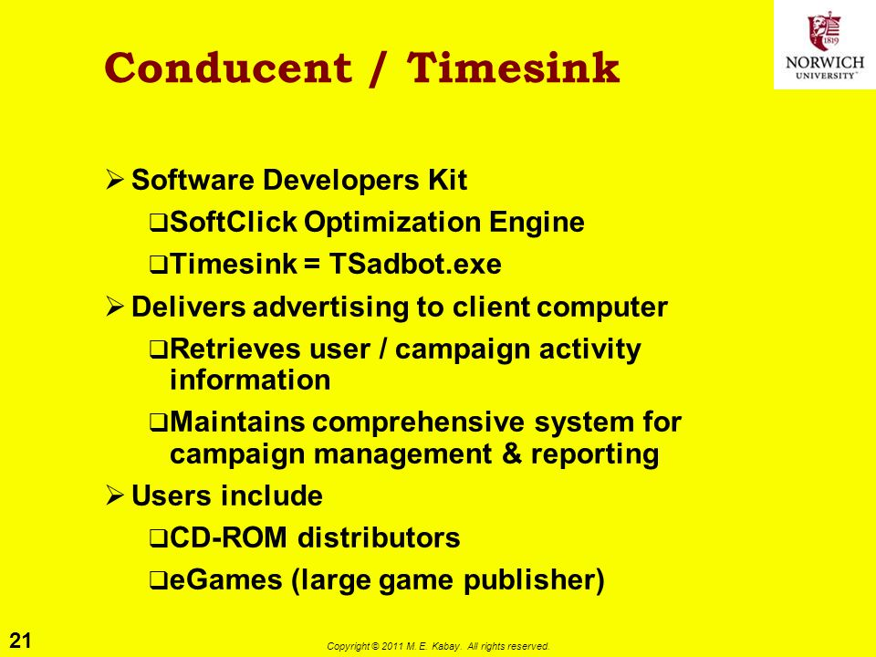 21 Copyright © 2011 M. E. Kabay. All rights reserved. Conducent / Timesink  Software Developers Kit  SoftClick Optimization Engine  Timesink = TSad