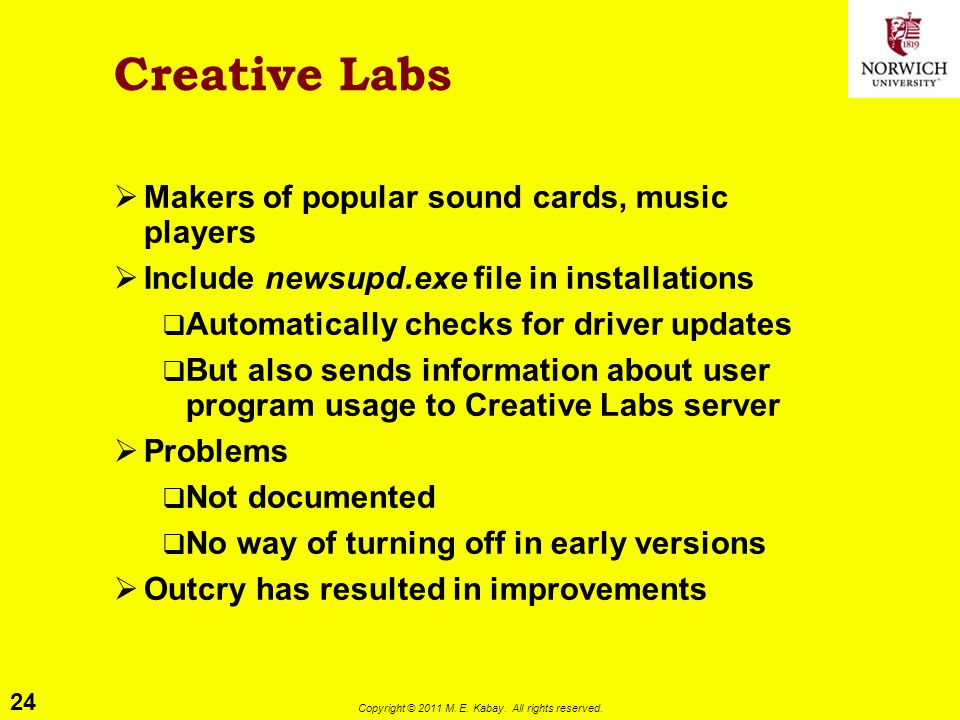 24 Copyright © 2011 M. E. Kabay. All rights reserved. Creative Labs  Makers of popular sound cards, music players  Include newsupd.exe file in insta