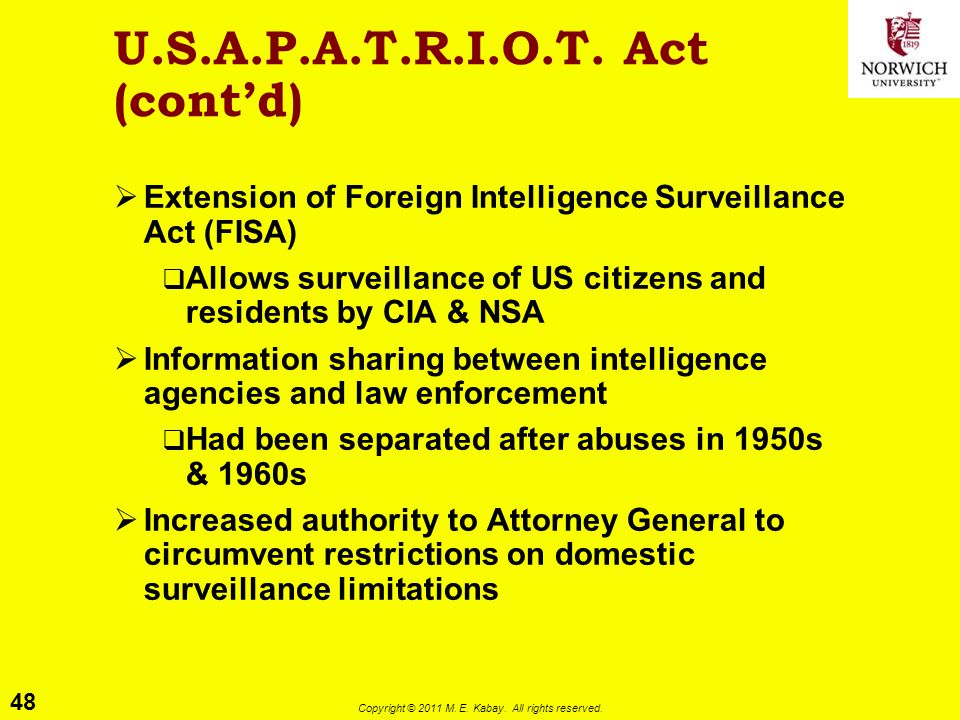 48 Copyright © 2011 M. E. Kabay. All rights reserved. U.S.A.P.A.T.R.I.O.T. Act (cont'd)  Extension of Foreign Intelligence Surveillance Act (FISA) 