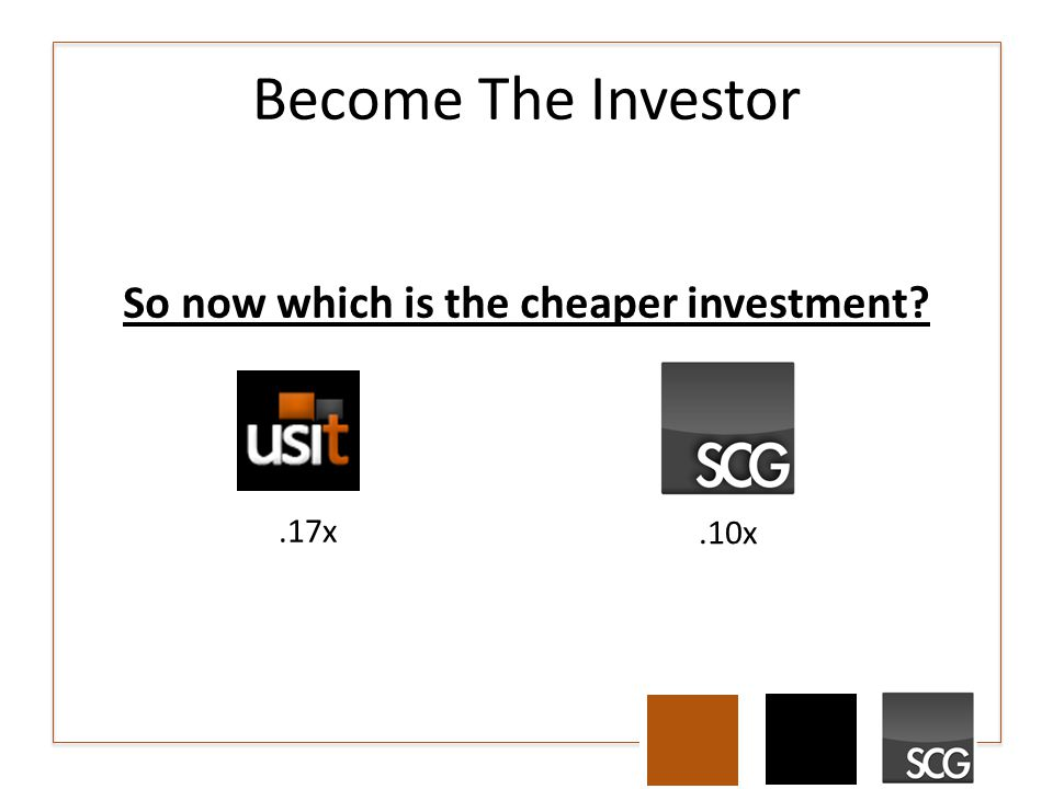 Become The Investor So now which is the cheaper investment .17x.10x
