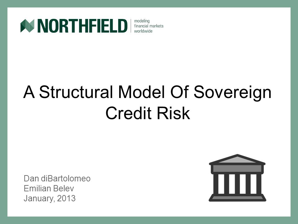 A Structural Model Of Sovereign Credit Risk Dan diBartolomeo Emilian Belev January, 2013