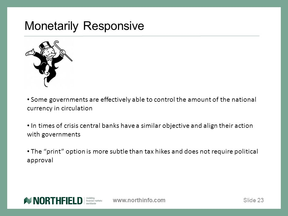 www.northinfo.com Monetarily Responsive Slide 23 Some governments are effectively able to control the amount of the national currency in circulation I