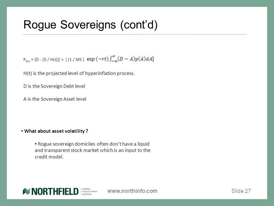 www.northinfo.com Rogue Sovereigns (cont'd) Slide 27 P Sov = {D - [D / H(t)]} + [ (1 / MS ) H(t) is the projected level of hyperinflation process.