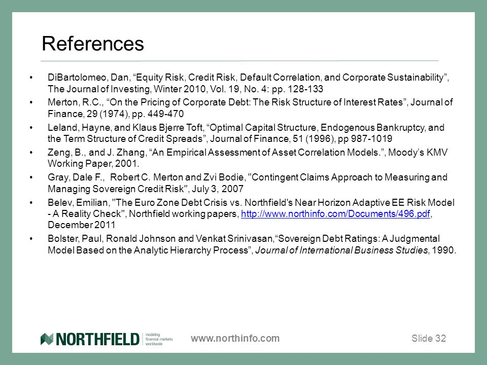 www.northinfo.com References DiBartolomeo, Dan, Equity Risk, Credit Risk, Default Correlation, and Corporate Sustainability , The Journal of Investing, Winter 2010, Vol.