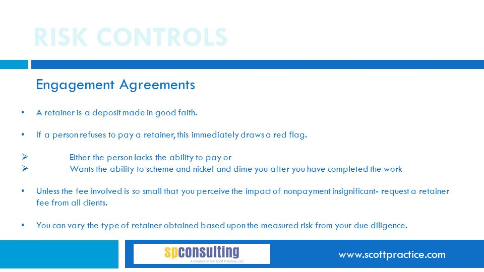 www.scottpractice.com RISK CONTROLS Engagement Agreements A retainer is a deposit made in good faith.