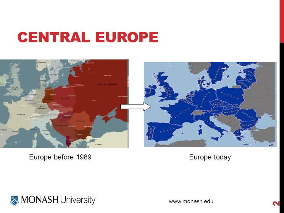www.monash.edu CENTRAL EUROPE Europe before 1989Europe today 2