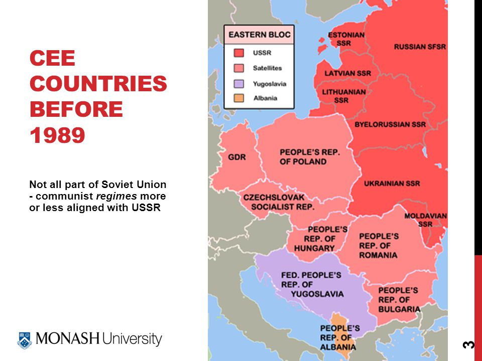 www.monash.edu Not all part of Soviet Union - communist regimes more or less aligned with USSR CEE COUNTRIES BEFORE 1989 3