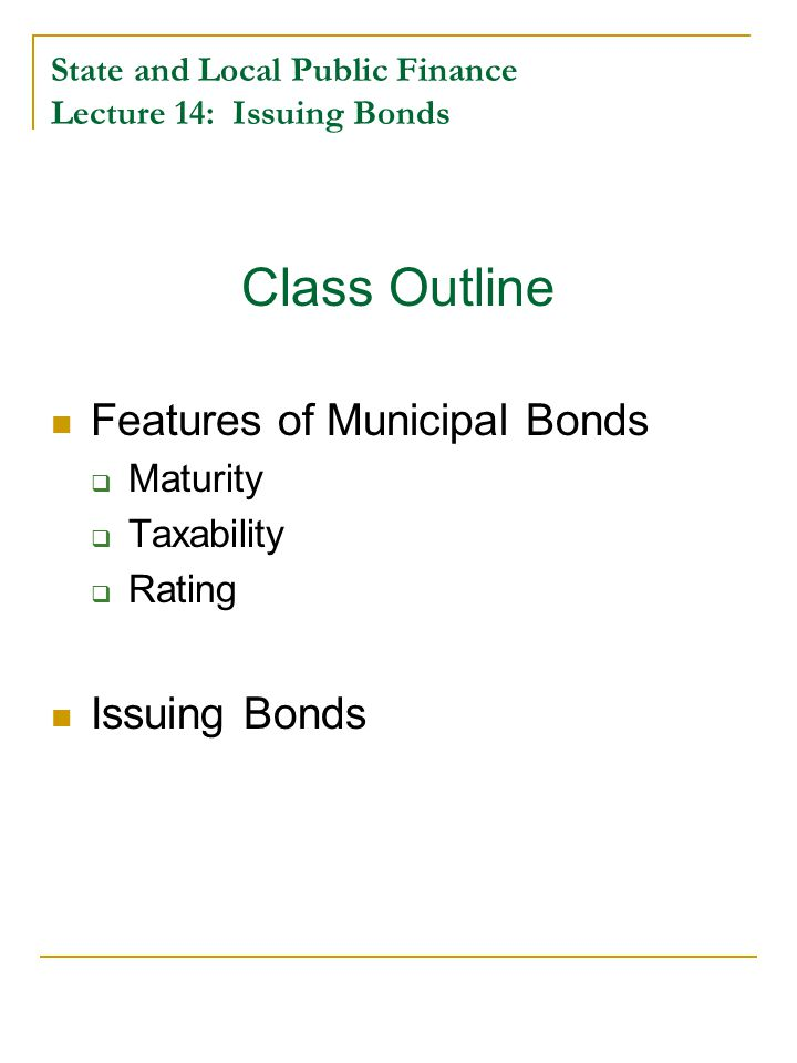 State and Local Public Finance Lecture 14: Issuing Bonds Private Purpose Bonds Percent of S&L Bonds for Private Activities, 2006 Development1.62% Education15.07% Higher ed.