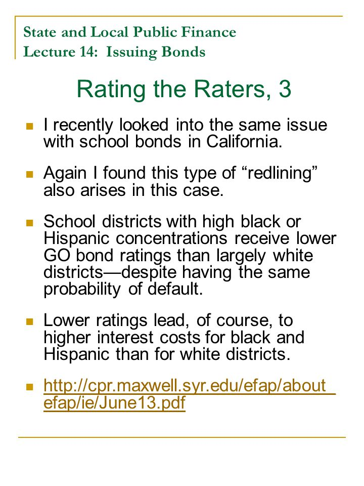 State and Local Public Finance Lecture 14: Issuing Bonds Rating the Raters, 3 I recently looked into the same issue with school bonds in California.