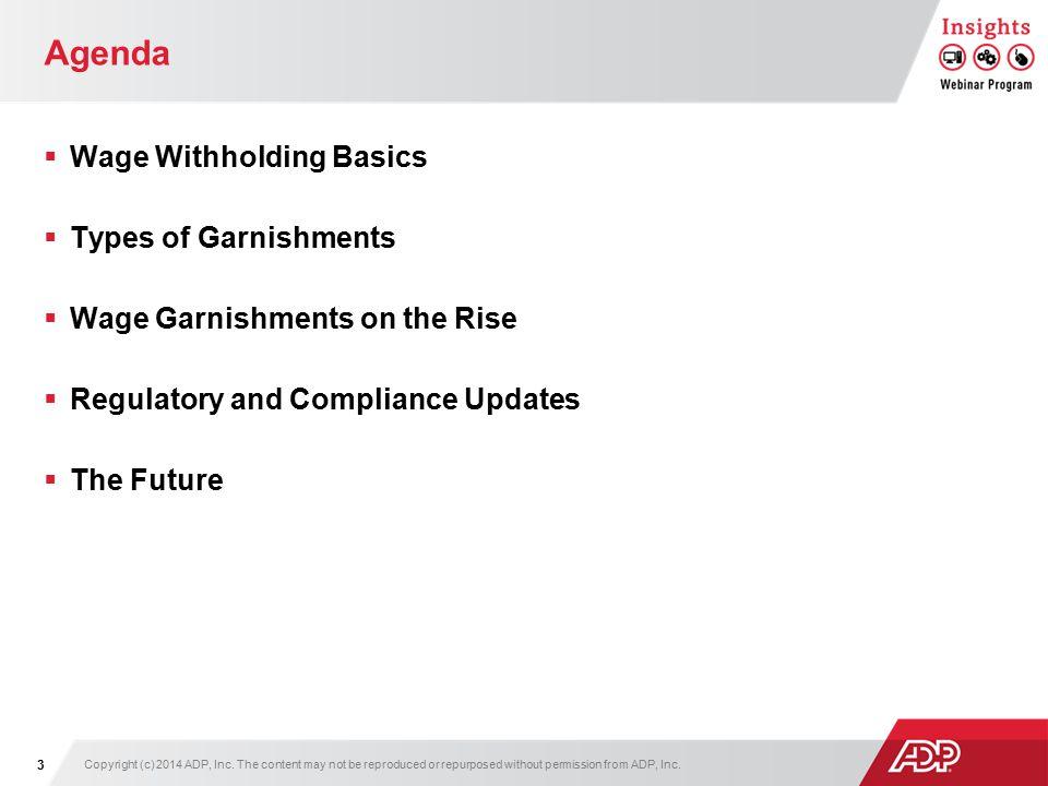 Agenda  Wage Withholding Basics  Types of Garnishments  Wage Garnishments on the Rise  Regulatory and Compliance Updates  The Future Copyright (c