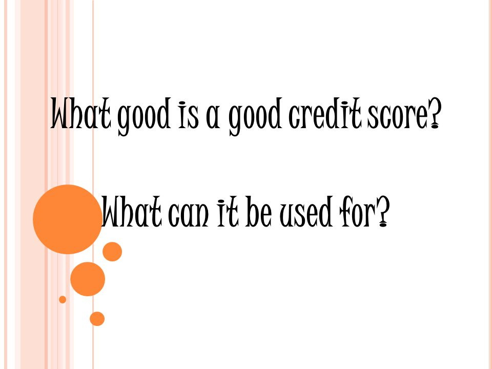 What good is a good credit score What can it be used for